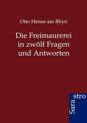 Die Freimaurerei in Zwolf Fragen Und Antworten (Paperback)