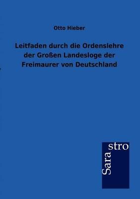 Leitfaden Durch Die Ordenslehre Der Groen Landesloge Der Freimaurer Von Deutschland (Paperback)