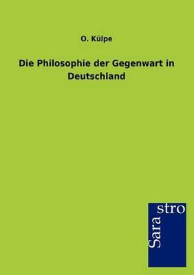 Die Philosophie Der Gegenwart in Deutschland (Paperback)