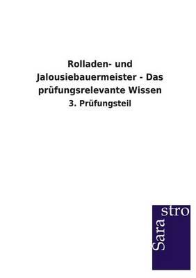 Rolladen- Und Jalousiebauermeister - Das Prufungsrelevante Wissen (Paperback)