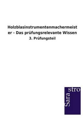 Holzblasinstrumentenmachermeister - Das Prufungsrelevante Wissen (Paperback)