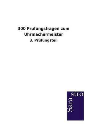 300 Prufungsfragen Zum Uhrmachermeister (Paperback)