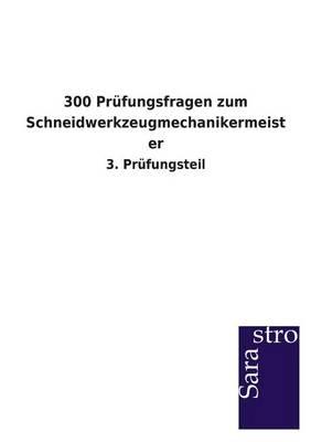 300 Prufungsfragen Zum Schneidwerkzeugmechanikermeister (Paperback)