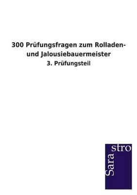300 Prufungsfragen Zum Rolladen- Und Jalousiebauermeister (Paperback)