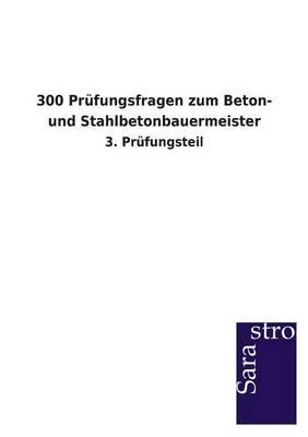 300 Prufungsfragen Zum Beton- Und Stahlbetonbauermeister (Paperback)
