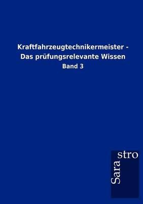 Kraftfahrzeugtechnikermeister - Das PR Fungsrelevante Wissen (Paperback)