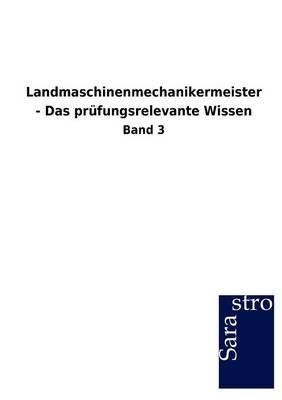 Landmaschinenmechanikermeister - Das PR Fungsrelevante Wissen (Paperback)