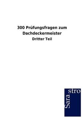 300 PR Fungsfragen Zum Dachdeckermeister (Paperback)