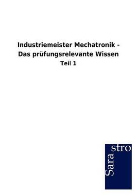 Industriemeister Mechatronik - Das PR Fungsrelevante Wissen (Paperback)