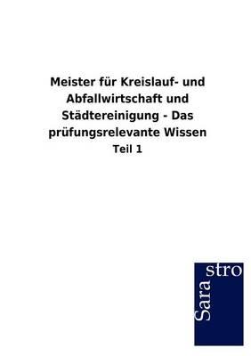 Meister Fur Kreislauf- Und Abfallwirtschaft Und St Dtereinigung - Das PR Fungsrelevante Wissen (Paperback)