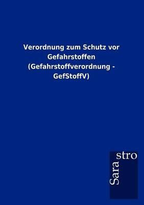 Verordnung Zum Schutz VOR Gefahrstoffen (Gefahrstoffverordnung - Gefstoffv) (Paperback)
