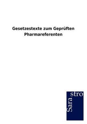 Gesetzestexte Zum Gepr Ften Pharmareferenten (Paperback)