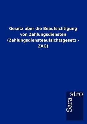 Gesetz Ber Die Beaufsichtigung Von Zahlungsdiensten (Zahlungsdiensteaufsichtsgesetz - Zag) (Paperback)