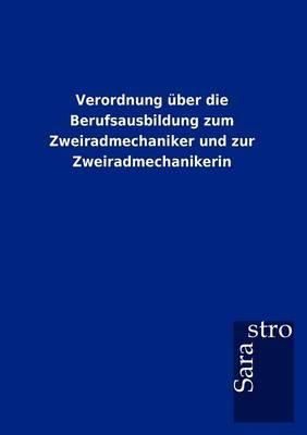 Verordnung Ber Die Berufsausbildung Zum Zweiradmechaniker Und Zur Zweiradmechanikerin (Paperback)