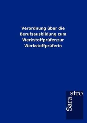 Verordnung ber Die Berufsausbildung Zum Werkstoffpr fer/Zur Werkstoffpr ferin (Paperback)