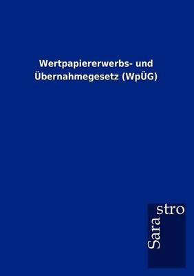 Wertpapiererwerbs- Und Bernahmegesetz (Wp G) (Paperback)