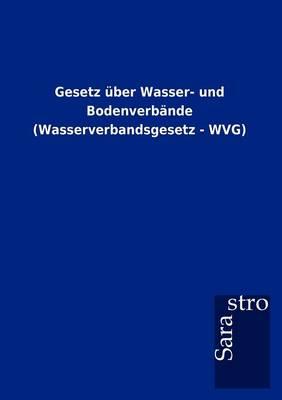 Gesetz ber Wasser- Und Bodenverb nde (Wasserverbandsgesetz - Wvg) (Paperback)