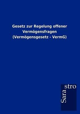 Gesetz Zur Regelung Offener Vermoegensfragen (Vermoegensgesetz - Vermg) (Paperback)