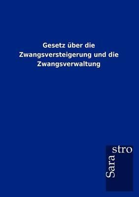 Gesetz Ber Die Zwangsversteigerung Und Die Zwangsverwaltung (Paperback)