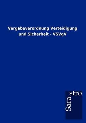 Vergabeverordnung Verteidigung Und Sicherheit - Vsvgv (Paperback)