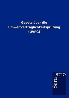 Gesetz ber Die Umweltvertr glichkeitspr fung (Uvpg) (Paperback)