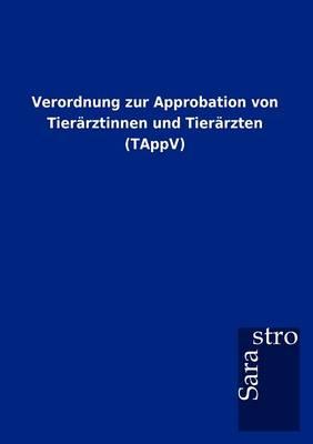 Verordnung Zur Approbation Von Tier Rztinnen Und Tier Rzten (Tappv) (Paperback)