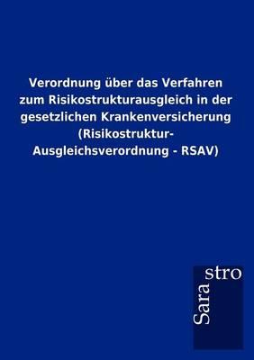 Verordnung Ber Das Verfahren Zum Risikostrukturausgleich in Der Gesetzlichen Krankenversicherung (Risikostruktur- Ausgleichsverordnung - Rsav) (Paperback)