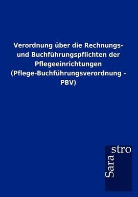 Verordnung Ber Die Rechnungs- Und Buchf Hrungspflichten Der Pflegeeinrichtungen (Pflege-Buchf Hrungsverordnung - Pbv) (Paperback)