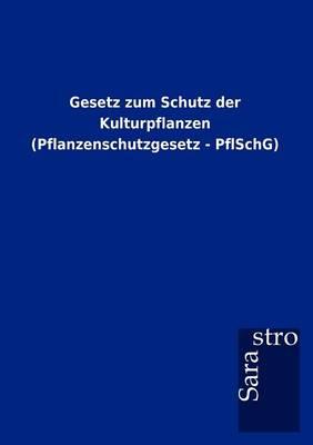 Gesetz Zum Schutz Der Kulturpflanzen (Pflanzenschutzgesetz - Pflschg) (Paperback)