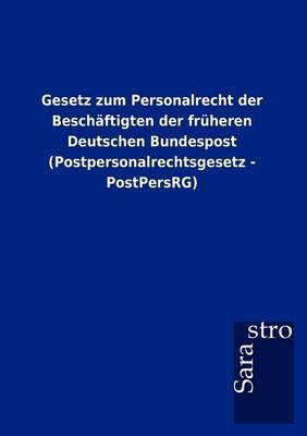 Gesetz Zum Personalrecht Der Besch Ftigten Der Fr Heren Deutschen Bundespost (Postpersonalrechtsgesetz - Postpersrg) (Paperback)