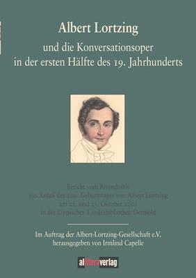 Albert Lortzing Und Die Konversationsoper in Der Ersten Halfte Des 19. Jahrhundert (Paperback)