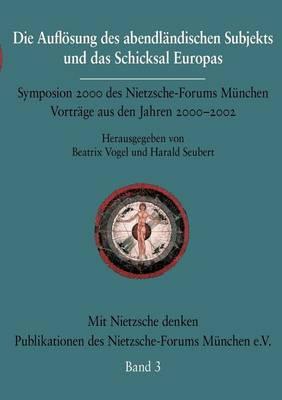 Die Auflosung Des Abendlandischen Subjekts Und Das Schicksal Europas - Mit Nietzsche Denken 3 (Paperback)