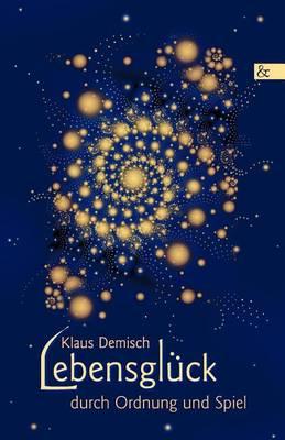 Lebensgluck Durch Ordnung Und Spiel (Paperback)