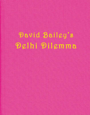David Bailey: Delhi Dilemma (Hardback)