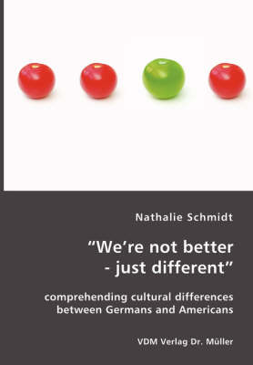 We're Not Better - Just Different: Comprehending Cultural Differences Between Germans and Americans (Paperback)