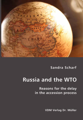 Russia and the Wto: Reasons for the Delay in the Accession Process (Paperback)