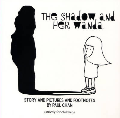 Paul Chan: The Shadow and Her Wanda (Paperback)