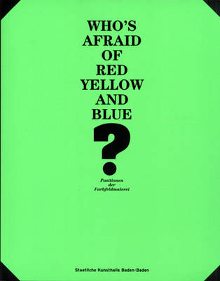 Who's Afraid of Red, Yellow and Blue?: Positions in Colour Field Painting (Paperback)
