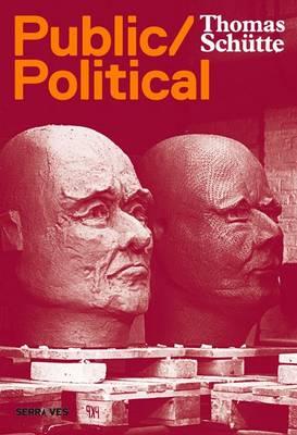 Thomas Schutte: Public/Political (Hardback)