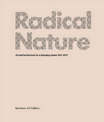 Radical Nature: Art and Architecture for a Changing Planet, 1969-2009 (Paperback)
