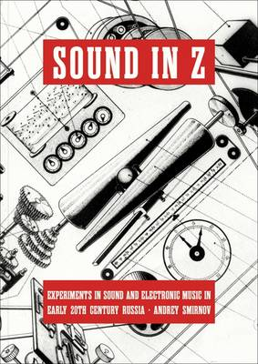 Andrei Smirnov: Sound in Z - Experiments in Sound and Electronic Music (Paperback)