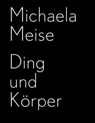 Michaela Meise: Ding Und Korper (Paperback)