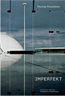 Thomas Florschuetz: Imperfekt: Werke 1997-2010 (Hardback)