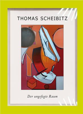 Thomas Scheibitz: A Disordered Space/Der Ungefegte Raum (Hardback)
