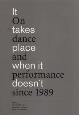 It Takes Place When it Doesn't: On Dance and Performance Since 1989 (Paperback)