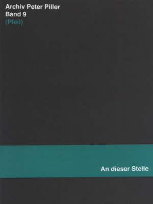 Archiv Peter Piller Band 9: (Pfeil) (An Dieser Stelle) (Paperback)