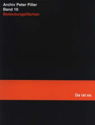 Archiv Peter Piller Band 10: Bedeutungsflachen (Da Ist Es) (Paperback)