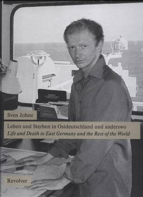 Sven Johne: Life and Death in East Germany and the Rest of the World (Hardback)