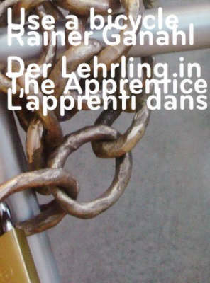 Rainer Ganahl - Use a Bicycle: The Apprentice in the Sun (Paperback)
