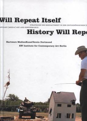 History Will Repeat Itself: Strategies of Re-enactment in Contemporary (Media) Art and Performance (Hardback)